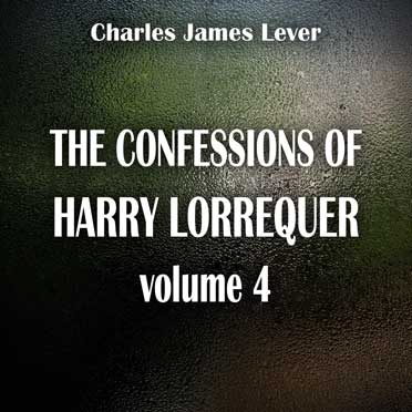 The Confessions of Harry Lorrequer — Volume 4