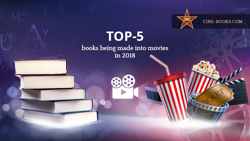 TOP 5 of 2018 most-awaited movies based on books (cover)