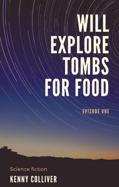 Will Explore Tombs For Food - Episode One